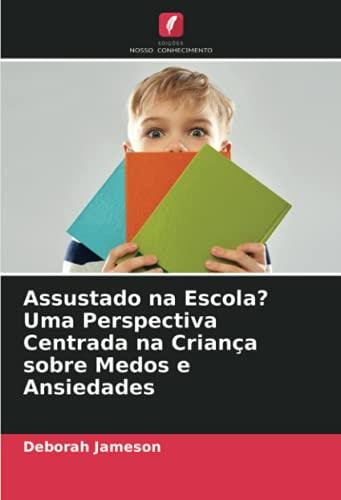 Assustado na Escola? Uma Perspectiva Centrada na Criança sobre Medos e Ansiedades (Portuguese Edition)