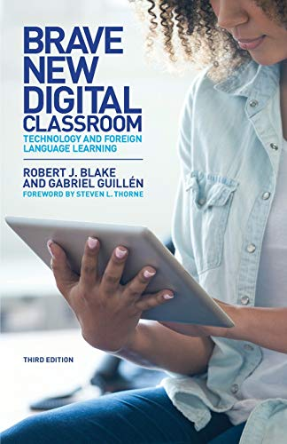 Compare Textbook Prices for Brave New Digital Classroom: Technology and Foreign Language Learning Third Edition ISBN 9781626167407 by Blake, Robert J.,Guillén, Gabriel,Thorne, Steven L.