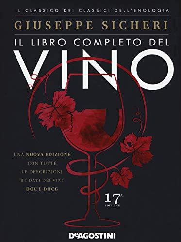 Il libro completo del vino. Con tutte le descrizioni e i dati dei vini DOC e DOCG