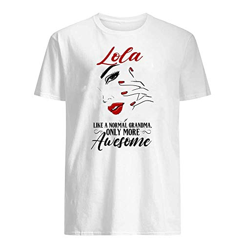 Lola Like A Normal Grandma Only More Awesome Mothers Day Family Match T-Shirt Graphic Novelty Cotton Tee Short Sleeve for Unisex
