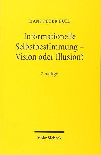 Informationelle Selbstbestimmung - Vision oder Illusion?: Datenschutz im Spannungsverhältnis von Freiheit und Sicherheit: Datenschutz Im Spannungsverhaltnis Von Freiheit Und Sicherheit