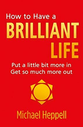 How to Have a Brilliant Life: Put a little bit more in. Get so much more out (English Edition)