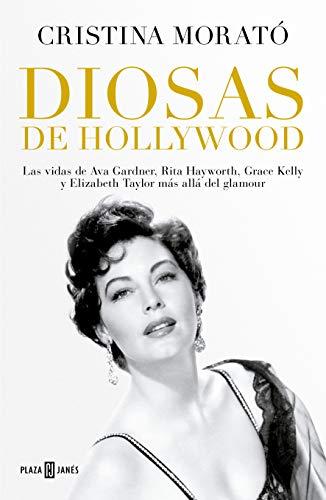 Diosas de Hollywood: Las vidas de Ava Gardner, Rita Hayworth, Grace Kelly y Elizabeth Taylor