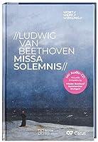 Ludwig van Beethoven, Missa Solemnis.: Zum 200. Jubilaeum fundierte Einfuehrung ins Meisterwerk der christlichen Vokalmusik mit brillanter Auffuehrung des Chorwerkes durch Stuttgarter Kammerchores auf CD