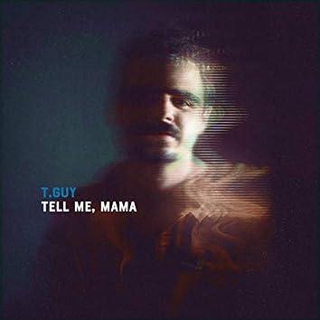 Tell Me, Mama