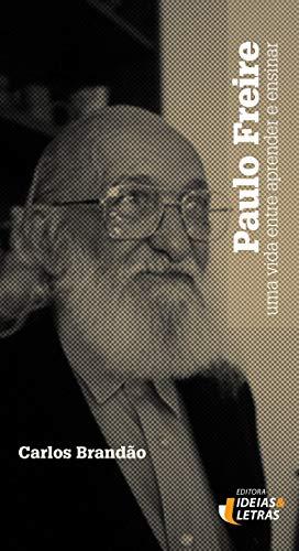 Paulo Freire: Uma vida entre aprender e ensinar