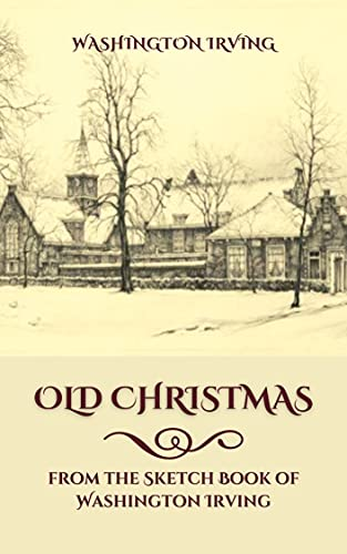 Old Christmas from the Sketch Book of Washington Irving: Original Classics and Annotated (English Edition)