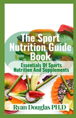 The Sport Nutrition Guide Book: Essentials Of Sports Nutrition And Supplements
