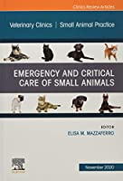 Emergency and Critical Care of Small Animals, An Issue of Veterinary Clinics of North America: Small Animal Practice (Volume 50-6) (The Clinics: Veterinary Medicine, Volume 50-6)