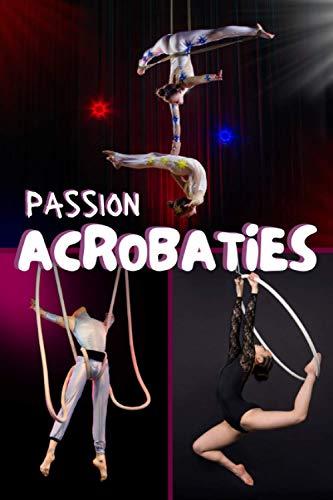 Passion Acrobaties: carnet de notes ligné | Un merveilleux cadeau pour les passionnés des arts du cirque, d'équilibrisme et de souplesse