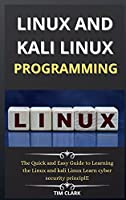 Linux and Kali Linux Programming: The Quick and Easy Guide to Learning the Linux and kali Linux Learn cyber security principle