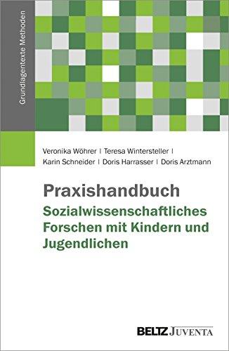 Praxishandbuch Sozialwissenschaftliches Forschen mit Kindern und Jugendlichen (Grundlagentexte Methoden)