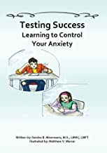 Testing Success: Learning to Control Your Anxiety