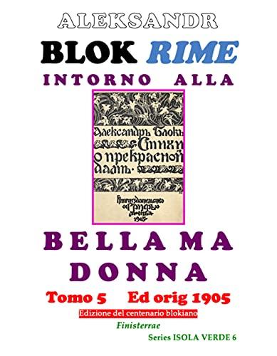 Rime intorno alla Bella Madonna, Tomo 5: Riedizione dell'originale: Moskva - Grif 1905. Traduzione italiana completa senza apparato critico (1. Isola verde - Voci dal limine Vol. 6) (Italian Edition)