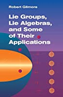 Lie Groups, Lie Algebras, and Some of Their Applications (Dover Books on Mathematics)