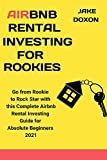 Airbnb Rental Investing For Rookies: Go from Rookie to Rock Star with this Complete AirBnB Rental Investing Guide for Absolute Beginners. (Investment Warrior Series) (English Edition)