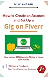 How to create an account on Fiverr and set up a gig. How to earn $5000 per day sitting at home with Fiverr? : Work as Freelancing Earn up to $5000 with Fiverr (Hindi Edition)