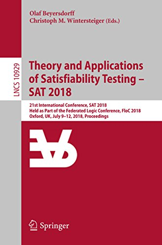Theory and Applications of Satisfiability Testing – SAT 2018: 21st International Conference, SAT 2018, Held as Part of the Federated Logic Conference, ... Science Book 10929) (English Edition)