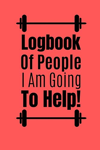 Logbook Of People I Am going To Help: Worklog For Personal Trainer Log Your Clients Details And Keep Your Bookings Organised.