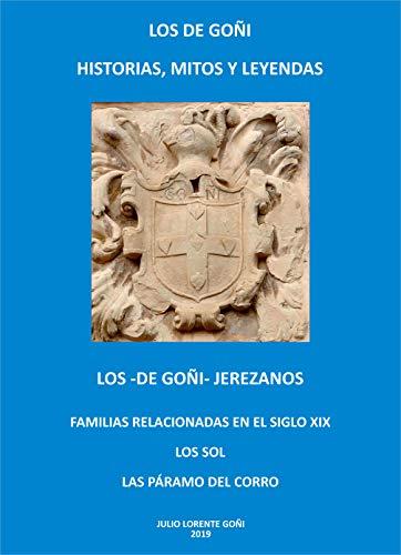 LOS -DE GOÑI- JEREZANOS. FAMILIAS RELACIONADAS EN EL SIGLOXIX: LOS SOL. LOS PÁRAMO DEL CORRO: LOS DE GOÑI HISTORIAS, MITOS Y LEYENDAS