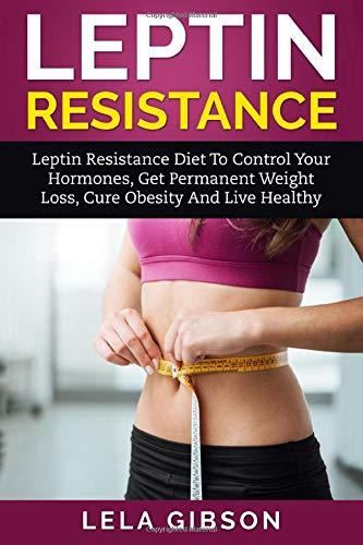 Leptin Resistance - Leptin Diet to Control Your Hormones, Get