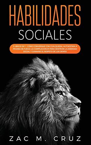 Habilidades Sociales: 2 libros en 1 - Cómo conversar con cualquiera, Autoestima a prueba de fuego. La compilación #1 para destruir la ansiedad social y ser respetado por los demás