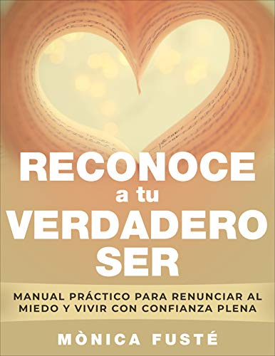 RECONOCE A TU VERDADERO SER: Manual práctico para renunciar