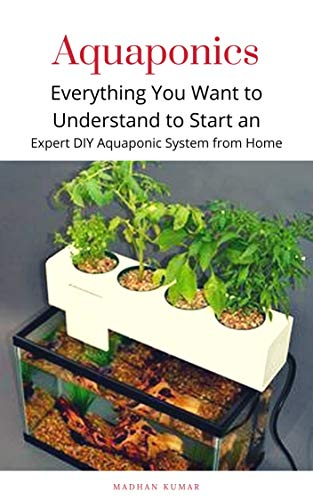 Aquaponics: Everything You Want to Understand to Start an Expert DIY Aquaponic System from Home (English Edition)