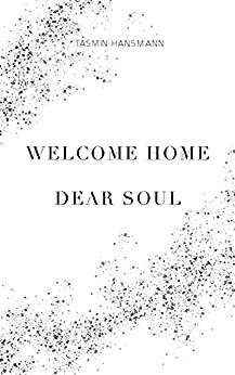 Welcome Home, Dear Soul: A poetic encounter with death herself by [Tasmin Hansmann]