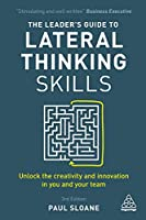 The Leader's Guide to Lateral Thinking Skills: Unlock the Creativity and Innovation in You and Your Team