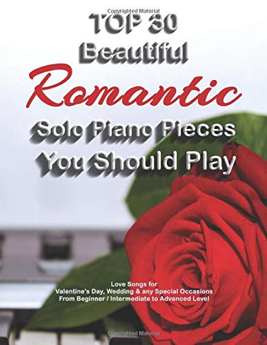 TOP 30 Beautiful Romantic Solo Piano Pieces You Should Play - Love Songs for Valentine's Day, Wedding & any Special Occasions From Beginner / ... Easy Piano Sheet Music Book for All Levels