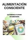 ALIMENTACIÓN CONSCIENTE: CETOGÉNICA Y AYUNO INTERMITENTE