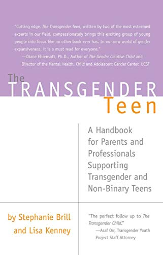 Transgender Teen: A Handbook for Parents and Professionals Supporting Transgender and Non-Binary Teens