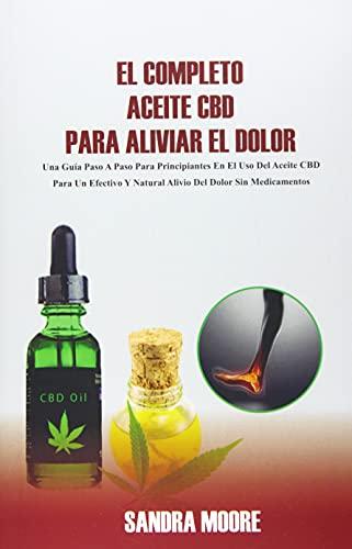El Completo Aceite CBD Para Aliviar El Dolor (Spanish Edition)