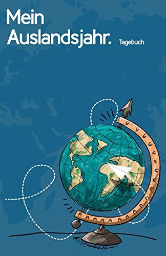 Mein Auslandsjahr. Tagebuch: Journal als Geschenk zur Reise oder Abschiedsgeschenk für den Aufenthalt im Ausland