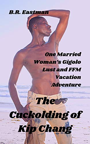 The Cuckolding of Kip Chang: One Married Woman's Gigolo Lust and FFM Vacation Adventure (The Cuckolding of Man Book 4) (English Edition)
