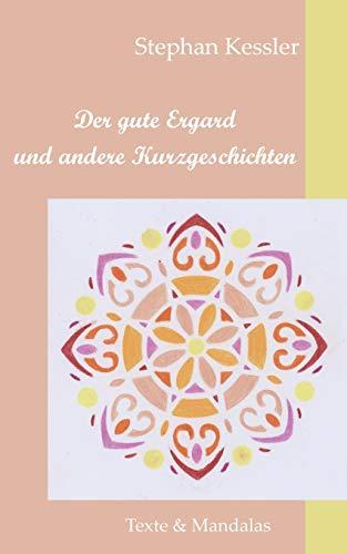 Der gute Ergard und andere Kurzgeschichten: Texte und Mandalas