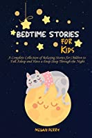 Bedtime Stories for Kids: A Complete Collection of Relaxing Stories for Children to Fall Asleep and Have a Deep Sleep Through the Night