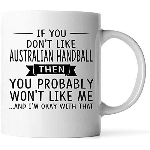 Tassen - wenn Sie australischen Handball nicht mögen, dann mögen Sie vermutlich mich nicht - Geschenk für australische weiße Kaffeetasse des Handball-11oz