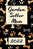 Gordon Setter Mum 2022: Monthly Weekly Daily Planner   Cute Gordon Setter Dogs Planner   Dated Week Day Month Dog Calendar 2022 With UK Holidays 2022  ... Family Work & Sports   140 Sites   6x9   Gift