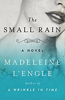 The Small Rain: A Novel by [Madeleine L'Engle]