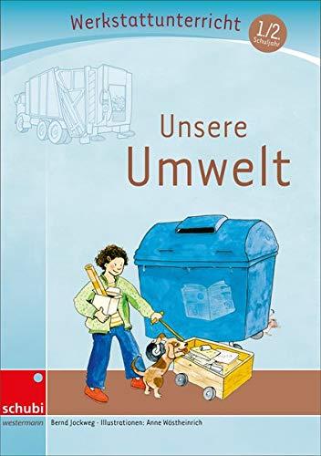 Anton & Zora: Unsere Umwelt: Werkstatt 1. / 2. Schuljahr: (Werkstatt zu Anton, auch unabhängig einsetzbar)