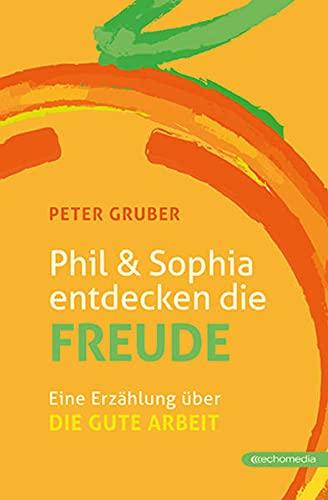Phil & Sophia entdecken die Freude: Eine Erzählung über die gute Arbeit