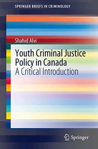 Youth Criminal Justice Policy in Canada: A Critical Introduction (SpringerBriefs in Criminology)