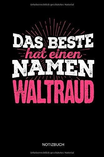 Das Beste hat einen Namen - Waltraud: Waltraud - Lustiges Frauen Namen Notizbuch (liniert). Tolle Muttertag, Namenstag, Weihnachts & Geburtstags Geschenk Idee.