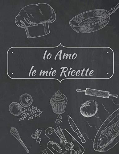 Ricettario da scrivere: Io amo le mie ricette: quaderno ricette da scrivere con i 100 piatti, dai primi ai dolci, che mi piacciono di più. - formato grande a4 - cover lavagna