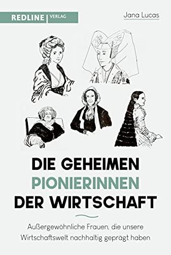 Die geheimen Pionierinnen der Wirtschaft: Außergewöhnliche Frauen, die unsere Wirtschaftswelt nachhaltig geprägt haben