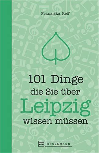 Reiseführer Leipzig: 101 Dinge, die Sie über Leipzig wissen müssen. Ein Stadtführer mit Zahlen, Daten und Fakten zu den knapp 111 wichtigsten Orten. ... (101 Dinge, die Sie über ... wissen müssen)