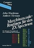Maschinencode-Routinen für den ZX SPECTRUM - Die 40 besten Programme mit einer Einführung und...