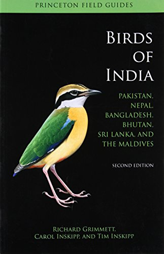 Birds of India: Pakistan, Nepal, Bangladesh, Bhutan, Sri Lanka, and the Maldives - Second Edition (Princeton Field Guides)